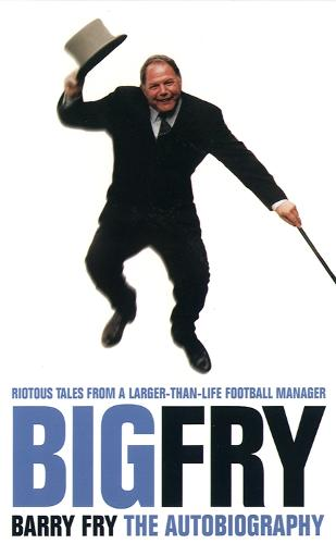 Big Fry: Barry Fry - The Autobiography (Paperback)