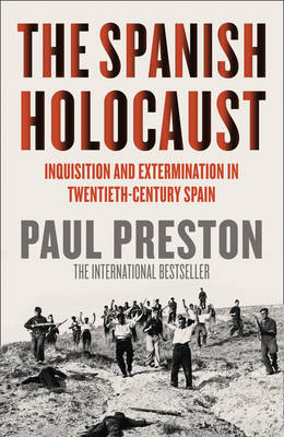 The Spanish Holocaust: Inquisition and Extermination in Twentieth-century Spain (Hardback)