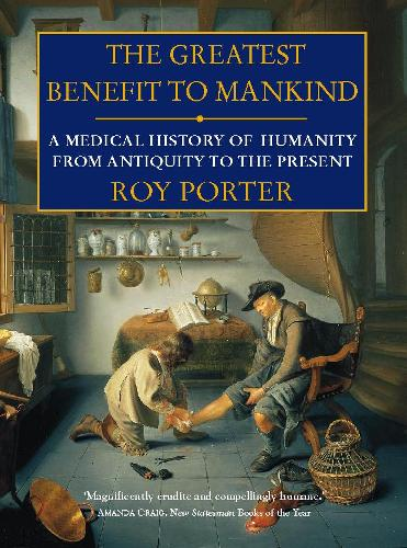 The Greatest Benefit to Mankind: A Medical History of Humanity (Paperback)