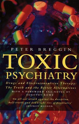 Toxic Psychiatry: Why Therapy, Empathy and Love Must Replace the Drugs, Electroshock and Biochemical Theories of the New Psychiatry (Paperback)