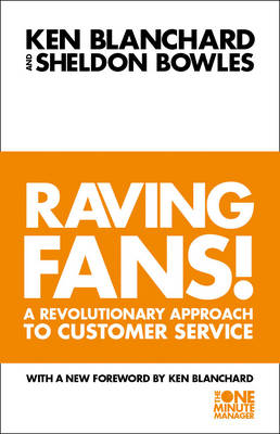 Raving Fans!: Revolutionary Approach to Customer Service - The One Minute Manager (Paperback)