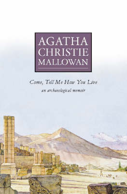 Come, Tell Me How You Live: An Archaeological Memoir (Paperback)