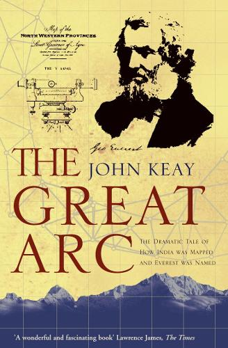 The Great Arc: The Dramatic Tale of How India Was Mapped and Everest Was Named (Paperback)