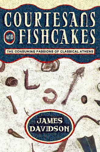 Courtesans and Fishcakes: Consuming Passions of Classical Athens (Paperback)