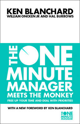 The One Minute Manager Meets the Monkey: Free Up Your Time and Deal with Priorities - The One Minute Manager (Paperback)