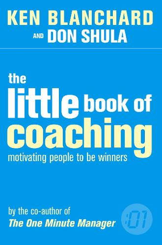 The Little Book of Coaching: Motivating People to be Winners - The One Minute Manager (Paperback)