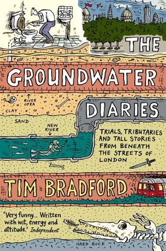 The Groundwater Diaries: Trials, Tributaries and Tall Stories from Beneath the Streets of London (Paperback)