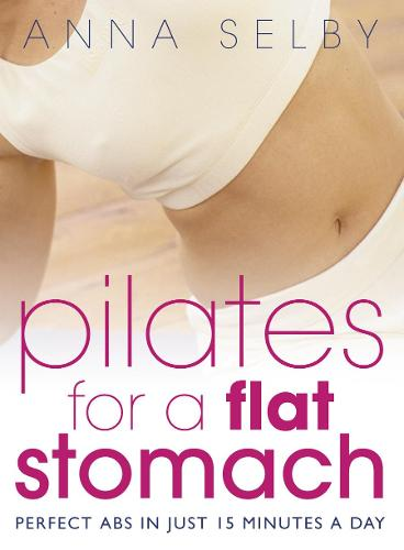 Pilates for a Flat Stomach: Perfect Abs in Just 15 Minutes a Day (Paperback)