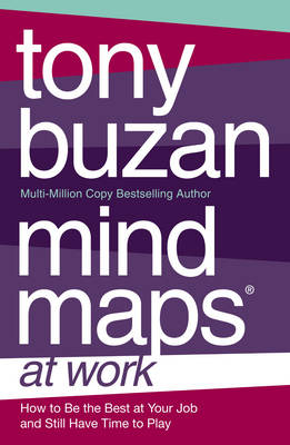 Mind Maps at Work: How to be the Best at Work and Still Have Time to Play (Paperback)