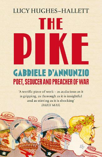 The Pike: Gabriele D'Annunzio, Poet, Seducer and Preacher of War (Paperback)
