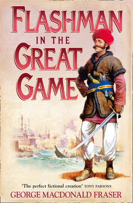 Flashman in the Great Game: from the Flashman Papers, 1856-58 - The Flashman Papers 8 (Paperback)