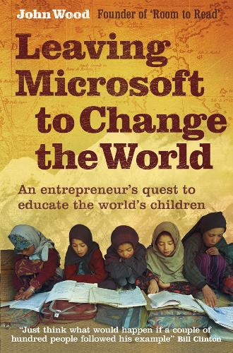 Leaving Microsoft to Change the World: An Entrepreneur's Quest to Educate the World's Children (Paperback)