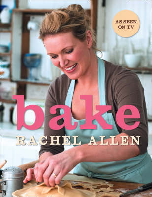 Bake: From Cookies to Casseroles, Fresh from the Oven (Hardback)