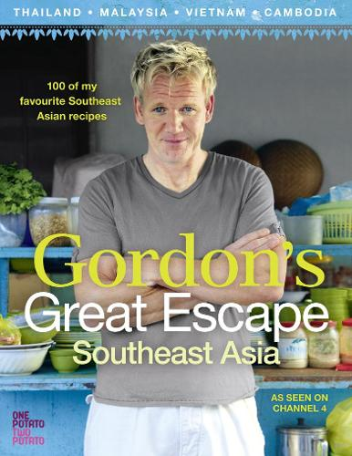 Gordon's Great Escape Southeast Asia: 100 of My Favourite Southeast Asian Recipes (Hardback)
