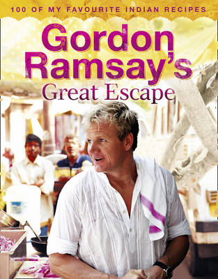 Gordon Ramsay's Great Escape: 100 of My Favourite Indian Recipes (Hardback)