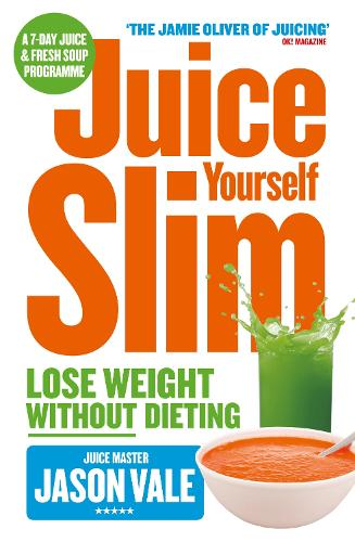 Juice Yourself Slim: Lose Weight without Dieting (Paperback)