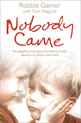 Nobody Came: The Appalling True Story of Brothers Cruelly Abused in a Jersey Care Home (Paperback)