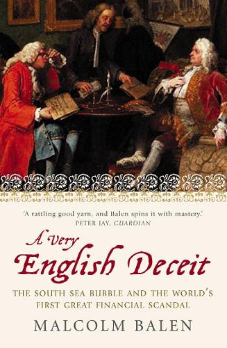 A Very English Deceit: The Secret History of the South Sea Bubble and the First Great Financial Scandal (Paperback)