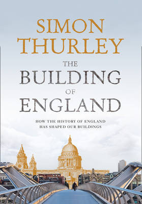 The Building of England: How the History of England Has Shaped Our Buildings (Hardback)