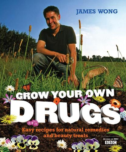 Grow Your Own Drugs: Easy Recipes for Natural Remedies and Beauty Fixes (Hardback)