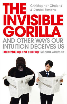 The Invisible Gorilla: and Other Ways Our Intuition Deceives Us (Paperback)