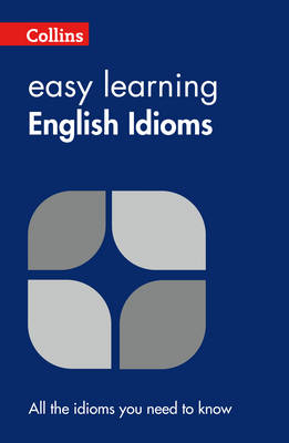 Easy Learning English Idioms - Collins Easy Learning English (Paperback)