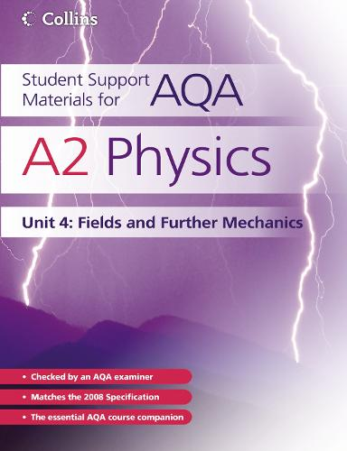 A2 Physics Unit 4: Unit 4: Fields and Further Mechanics - Student Support Materials for AQA (Paperback)