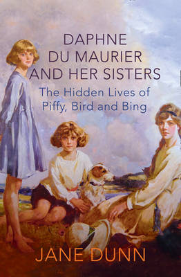 Daphne Du Maurier and Her Sisters: The Hidden Lives of Piffy, Bird and Bing (Hardback)