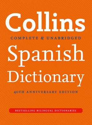 Collins Spanish Dictionary 40th Anniversary Edition - Collins Complete and Unabridged (Hardback)