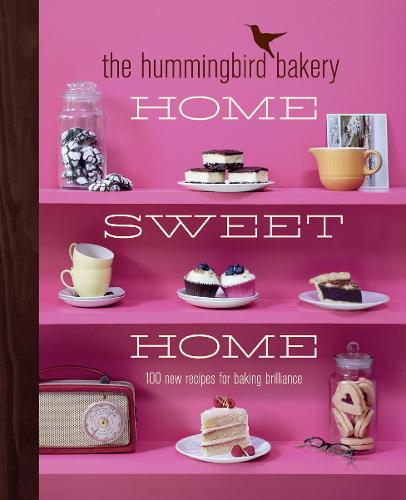 The Hummingbird Bakery Home Sweet Home: 100 New Recipes for Baking Brilliance (Hardback)
