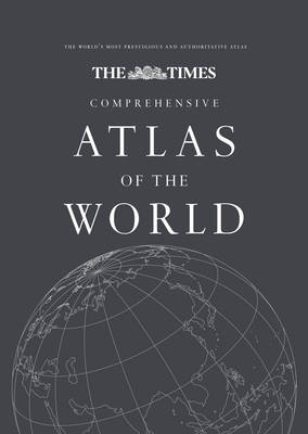 The Times Comprehensive Atlas of the World: Comprehensive Edition: 13th Edition of the World's Most Prestigious and Authoritative Atlas (Hardback)