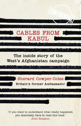 Cables from Kabul: The Inside Story of the West's Afghanistan Campaign (Hardback)