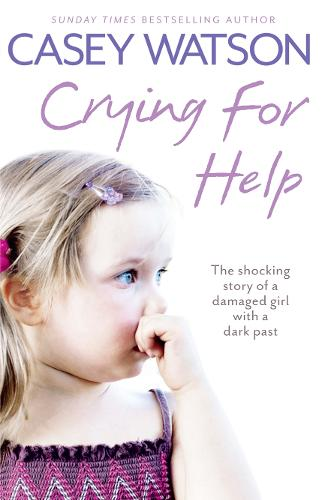 Crying for Help: The Shocking True Story of a Damaged Girl with a Dark Past (Paperback)