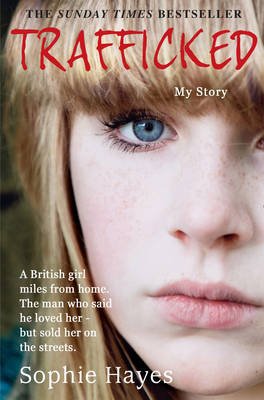 Trafficked: The Terrifying True Story of a British Girl Forced into the Sex Trade (Paperback)