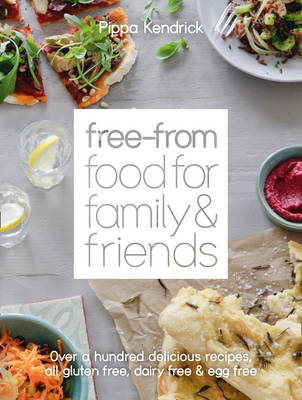 The Free-from Food for Family and Friends: Over a Hundred Delicious Recipes, All Gluten-free, Dairy-free and Egg-free (Hardback)