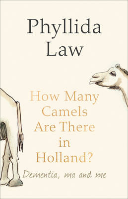 How Many Camels are There in Holland?: Dementia, Ma and Me (Hardback)