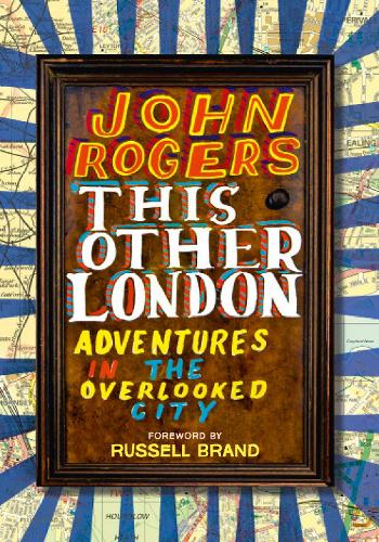 This Other London: Adventures in the Overlooked City (Hardback)