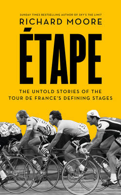 Etape: The Untold Stories of the Tour de France's Defining Stages (Hardback)