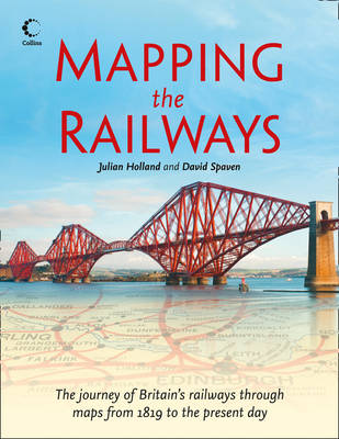 Mapping The Railways: The Journey of Britain's Railways Through Maps from 1819 to the Present Day (Paperback)