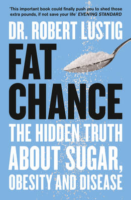 Fat Chance: The Hidden Truth About Sugar, Obesity and Disease (Paperback)
