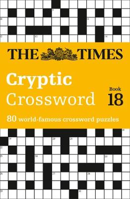 The Times Cryptic Crossword: Bk. 18: 80 of the World's Most Famous Crossword Puzzles (Paperback)