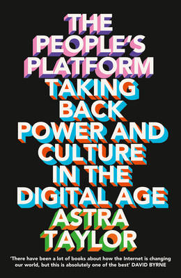 The People's Platform: Taking Back Power and Culture in the Digital Age (Paperback)