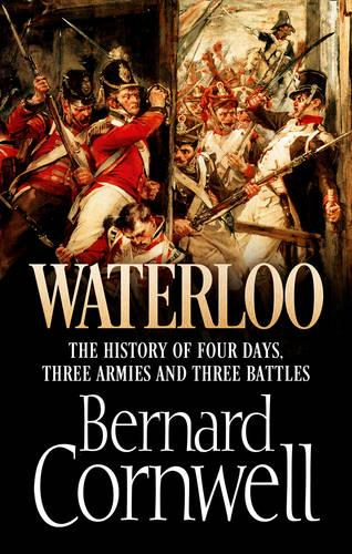 Waterloo: The History of Four Days, Three Armies and Three Battles (Hardback)