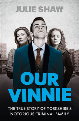Our Vinnie: The True Story of Yorkshire's Notorious Criminal Family - Tales of the Notorious Hudson Family 1 (Paperback)
