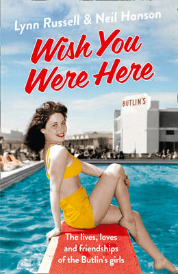 Wish You Were Here: The Lives, Loves and Friendships of the Butlin's Girls (Paperback)