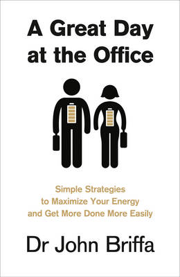 A Great Day at the Office: Simple Strategies to Maximize Your Energy and Get More Done More Easily (Paperback)