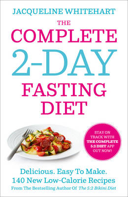 The Complete 2-Day Fasting Diet: Delicious; Easy to Make; 140 New Low-calorie Recipes from the Bestselling Author of the 5:2 Bikini Diet (Paperback)