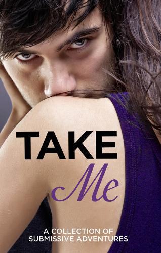 Take Me: A Collection of Submissive Adventures (Paperback)