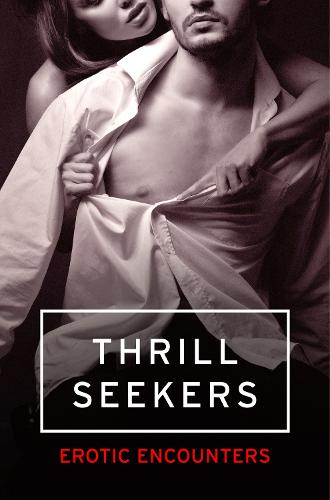Thrill Seekers: Erotic Encounters (Paperback)