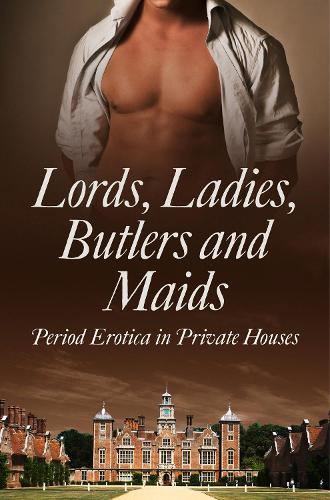 Lords, Ladies, Butlers and Maids: Period Erotica in Private Houses (Paperback)